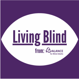 Living Blind Podcast Logo. The text Living Blind is written in purple and underlined in the center of a white background in the shape of an eye; the image also contains the BALANCE logo just below the text